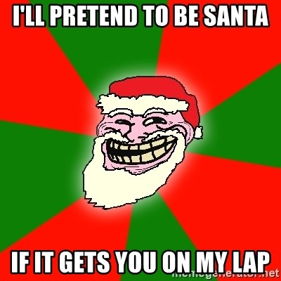 Santa Claus Troll Face - i'll pretend to be santa if it gets you on my lap