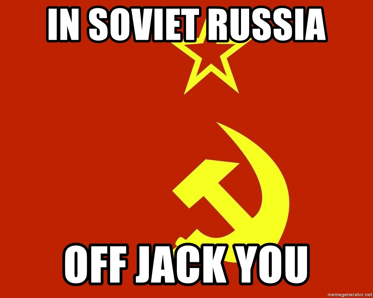 In Soviet Russia - iN SOVIET RUSSIA oFF JACK YOU