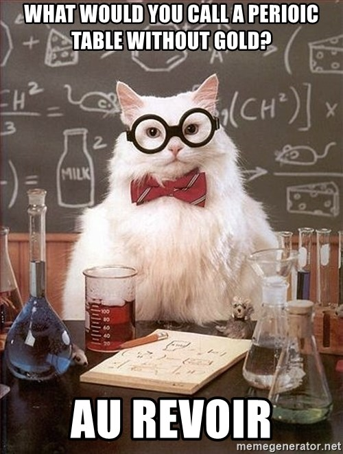 Science Cat - What would you call a perioic table without Gold? Au Revoir
