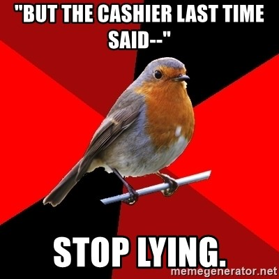 "Retail Robin - ""But the cashier last time said--"" Stop lying."