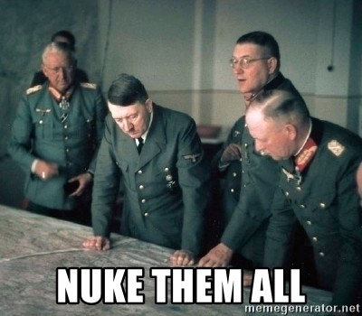 Hitler and Advice Generals - NUKE THEM ALL