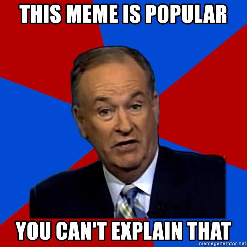 Bill O'Reilly Proves God - this meme is popular you can't explain that