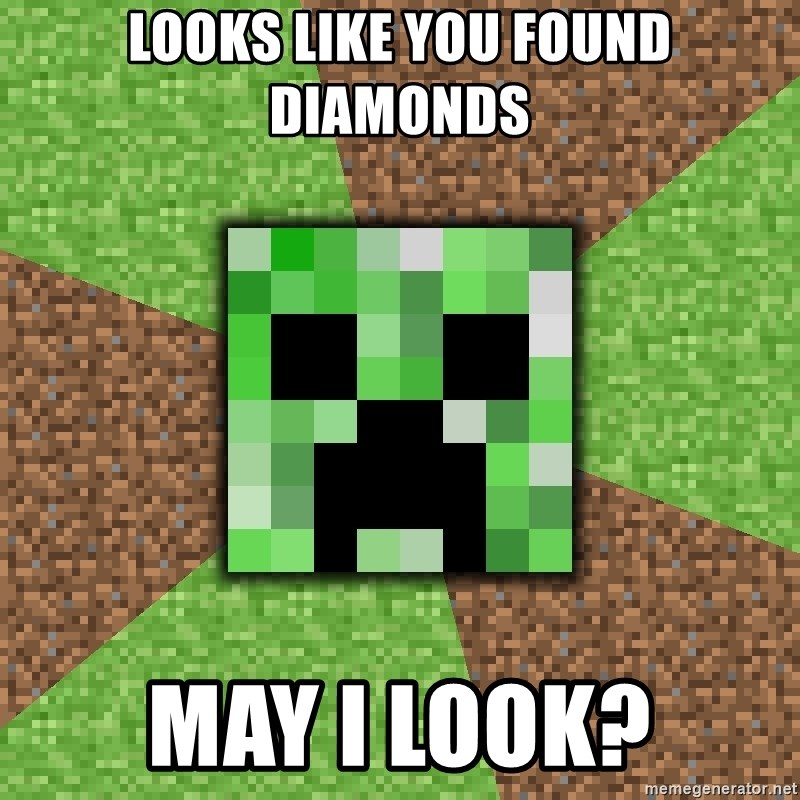 Minecraft Creeper - Looks like you found diamonds may i look?
