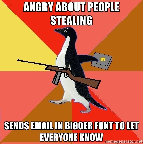 Socially Fed Up Penguin - Angry about people stealing sends email in bigger font to let everyone know