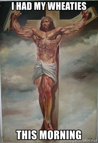 Muscles Jesus - i had my wheaties this morning