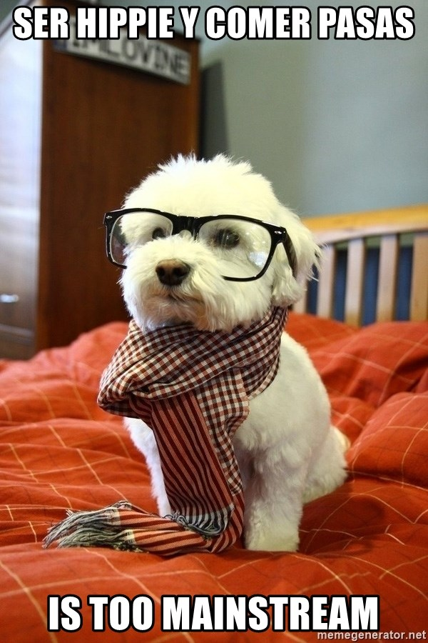 hipster dog - ser hippie y comer pasas  is too mainstream