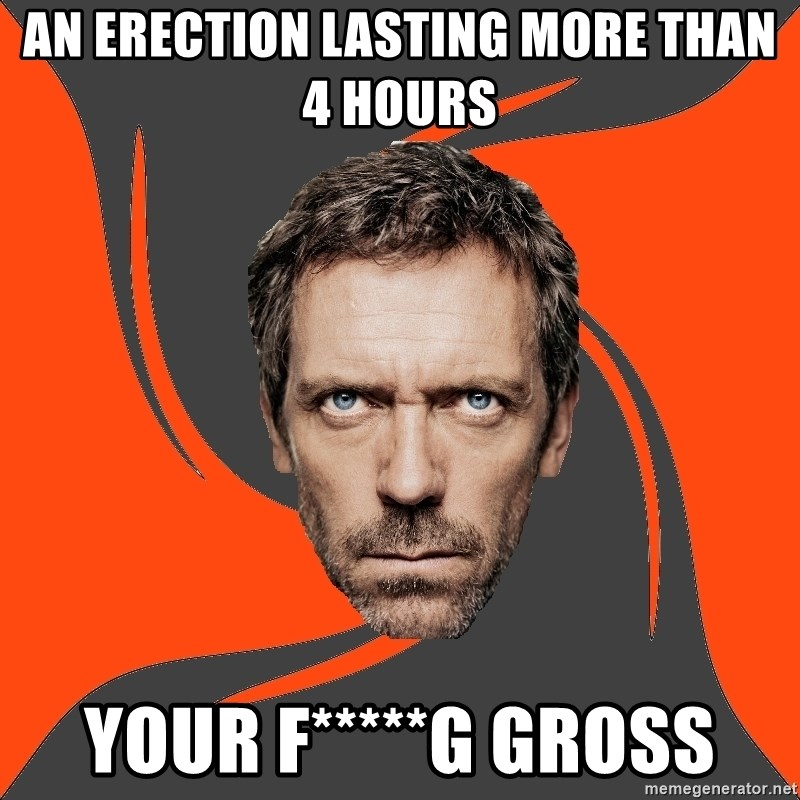 AngryDoctor - An erection lasting more than 4 hours your f*****g gross