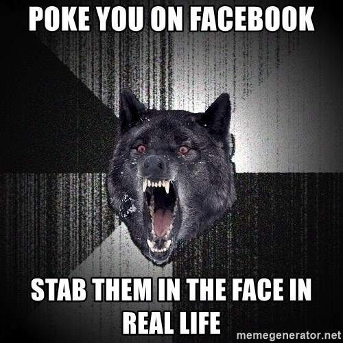 Insanity Wolf - Poke you on facebook stab them in the face in real life