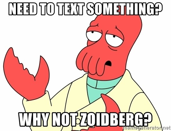 Why not zoidberg? - need to text something? why not zoidberg?