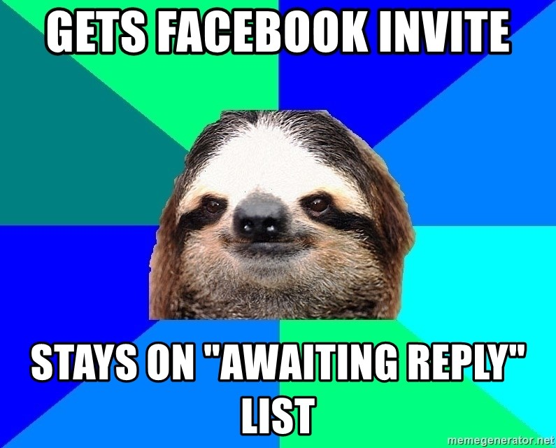 """Socially Lazy Sloth - gets facebook invite Stays on """"awaiting reply"""" list"""