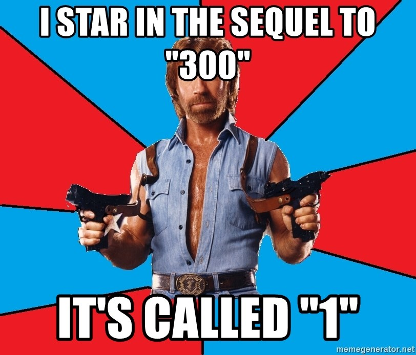 """Chuck Norris  - I star in the sequel to """"300"""" It's called """"1"""""""
