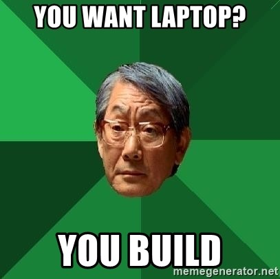 High Expectations Asian Father - you want laptop? You build