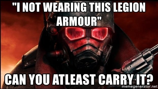 """Fallout  - """"I not wearing this legion armour"""" Can you atleast carry it?"""