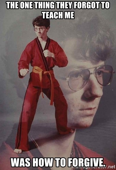 PTSD Karate Kyle - The one thing they forgot to teach me Was how to forgive.