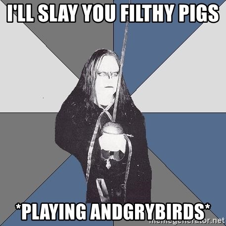 Black Metal Sword Kid - I'LL SLAY YOU FILTHY PIGS *PLAYING ANDGRYBIRDS*
