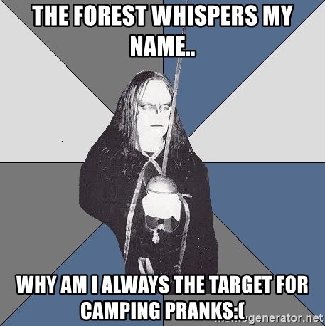 Black Metal Sword Kid - The Forest Whispers My Name.. WHY AM I ALWAYS THE TARGET FOR CAMPING PRANKS:(