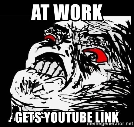Rage Face - AT WORK GETS YOUTUBE LINK