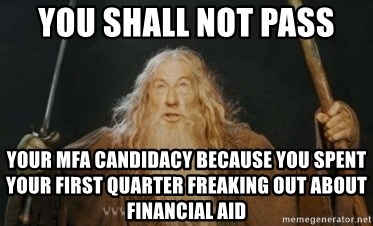Gandalf - You shall not pass your mfa candidacy because you spent your first quarter freaking out about financial aid