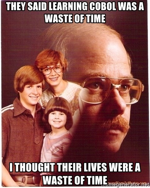 Family Man - They said learning cobol was a waste of time I thought their lives were a waste of time