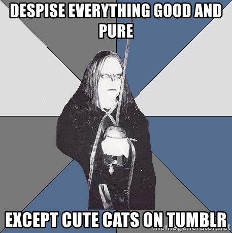 Black Metal Sword Kid - DESPISE EVERYTHING GOOD AND PURE EXCEPT CUTE CATS ON TUMBLR