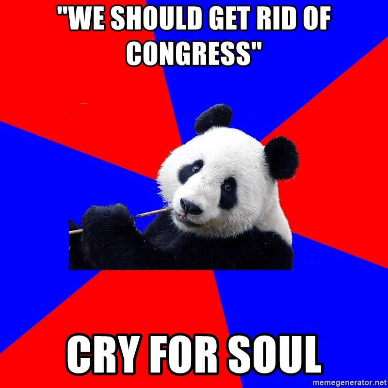 """Polisci Panda - """"we should get rid of Congress"""" Cry for soul"""