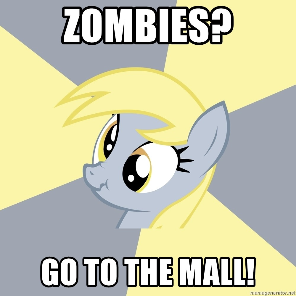 Badvice Derpy - Zombies? Go to the mall!
