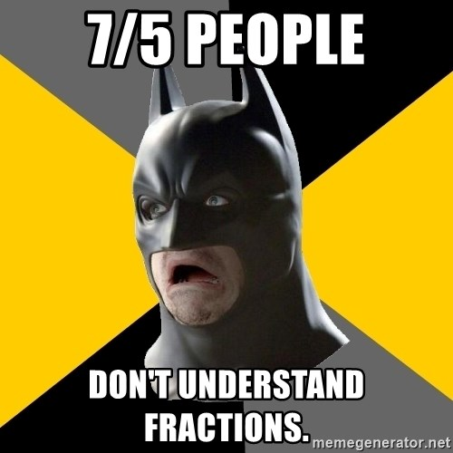 Bad Factman - 7/5 people Don't understand fractions.