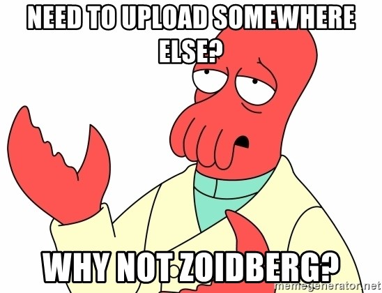 Why not zoidberg? - Need to upload somewhere else? Why not zoidberg?