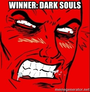 Rage Face - WINNER: DARK SOULS