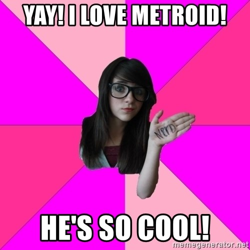 Idiot Nerd Girl - YAY! i love metroid! he's so cool!