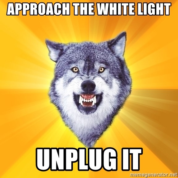 Courage Wolf - Approach the white light unplug it