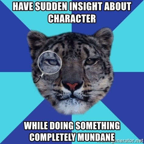 Writer Leopard - Have sudden insight about character while doing something completely mundane