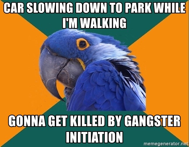 Paranoid Parrot - car slowing down to park while I'm walking gonna get killed by gangster initiation