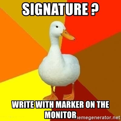 Technologically Impaired Duck - Signature ? Write with marker on the monitor
