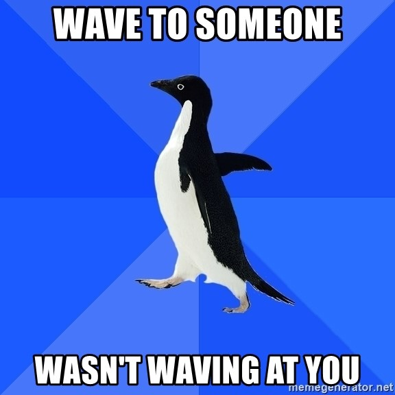 Socially Awkward Penguin - Wave to someone Wasn't waving at you