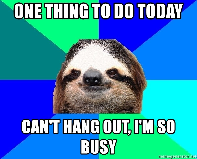 Socially Lazy Sloth - one thing to do today can't hang out, i'm so busy