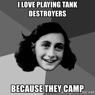 Anne Frank Lol - i love playing tank destroyers because they camp