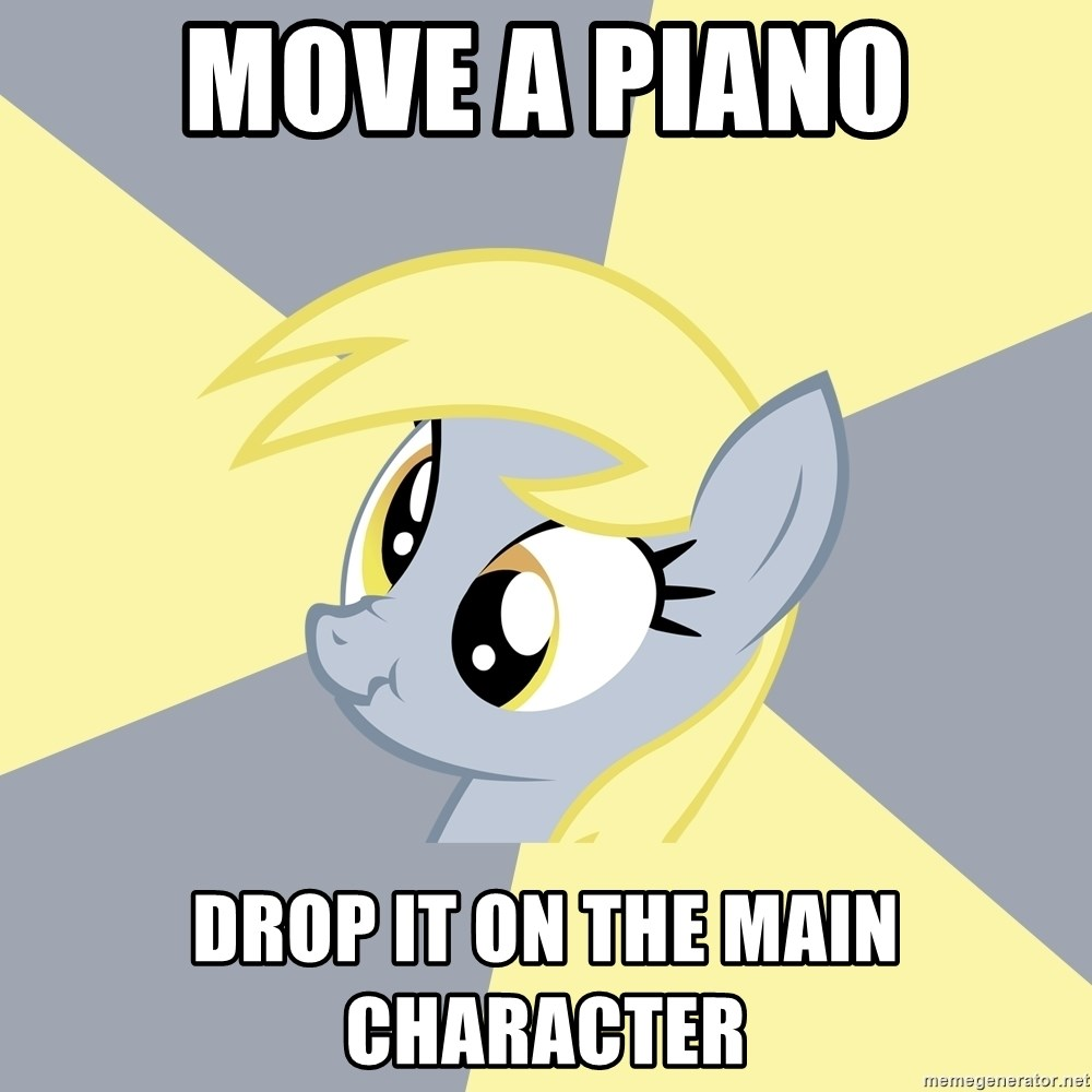 Badvice Derpy - move a piano drop it on the main character