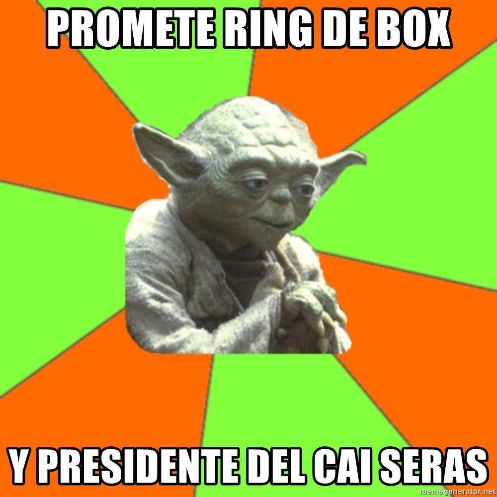 Advicefull Yoda - Promete ring de box y presidente del cai seras