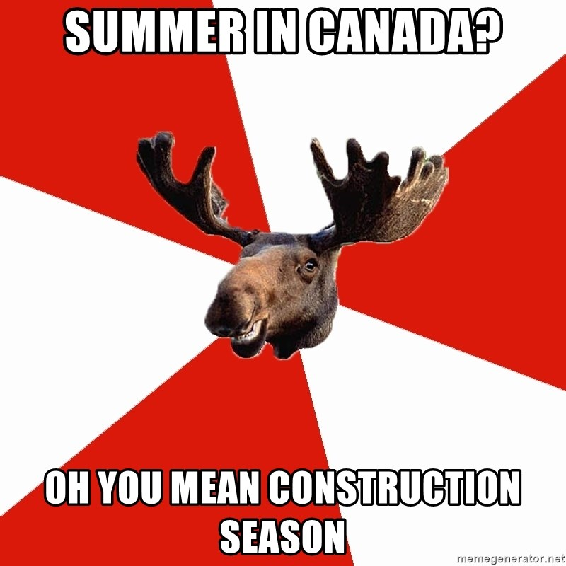 Summer in canada? oh you mean construction season ...
