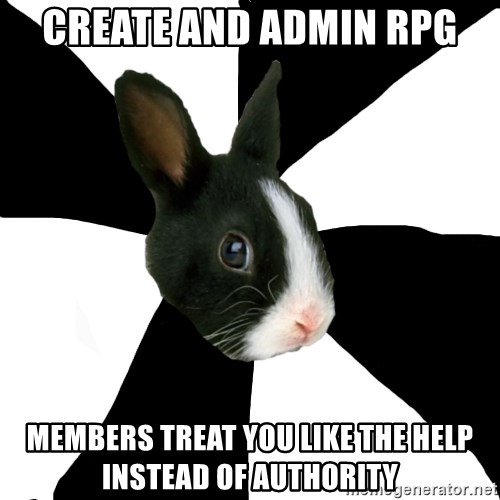 Roleplaying Rabbit - create and admin rpg members treat you like the help instead of authority
