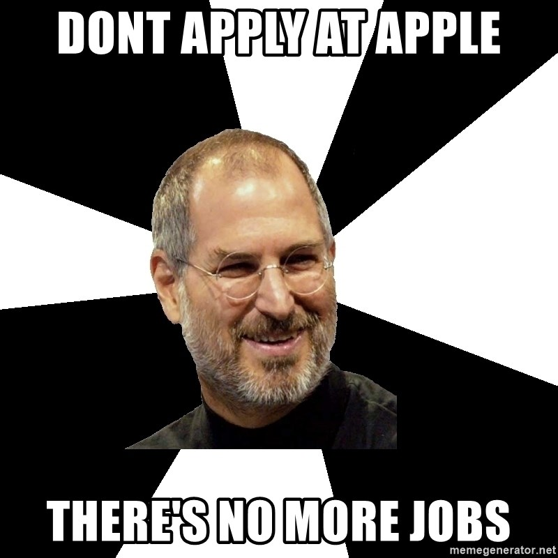 Steve Jobs Says - Dont apply at apple There's no more jobs