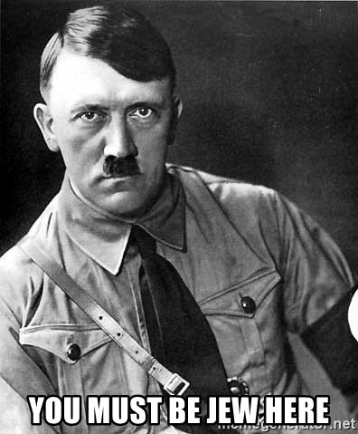 Hitler Advice - you must be jew here