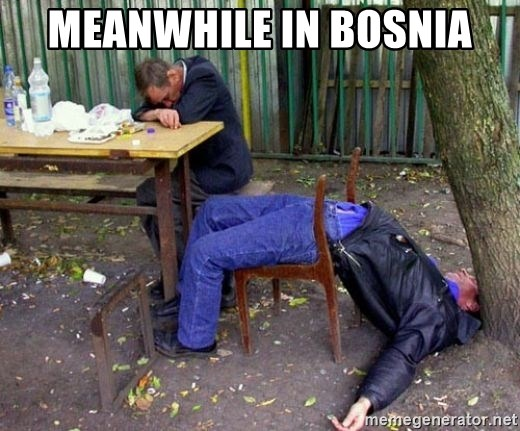 drunk - Meanwhile in Bosnia