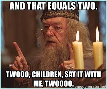 dumbledore fingers - and that equals two. twooo, children, say it with me, twoooo.