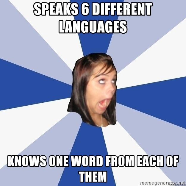 Annoying Facebook Girl - speaks 6 different languages knows one word from each of them