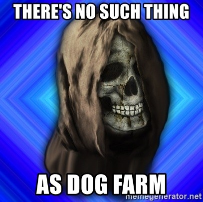 Scytheman - there's no such thing as dog farm