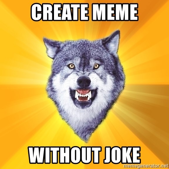 Courage Wolf - Create Meme Without JOKE