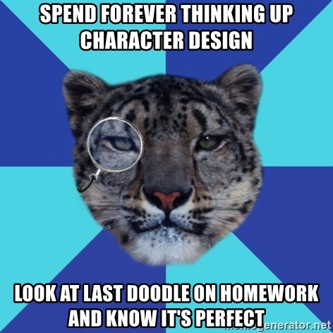 Writer Leopard - spend forever thinking up character design look at last doodle on homework and know it's perfect