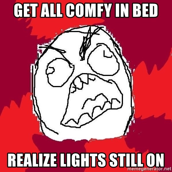 Rage FU - Get all Comfy in bed realize lights still on